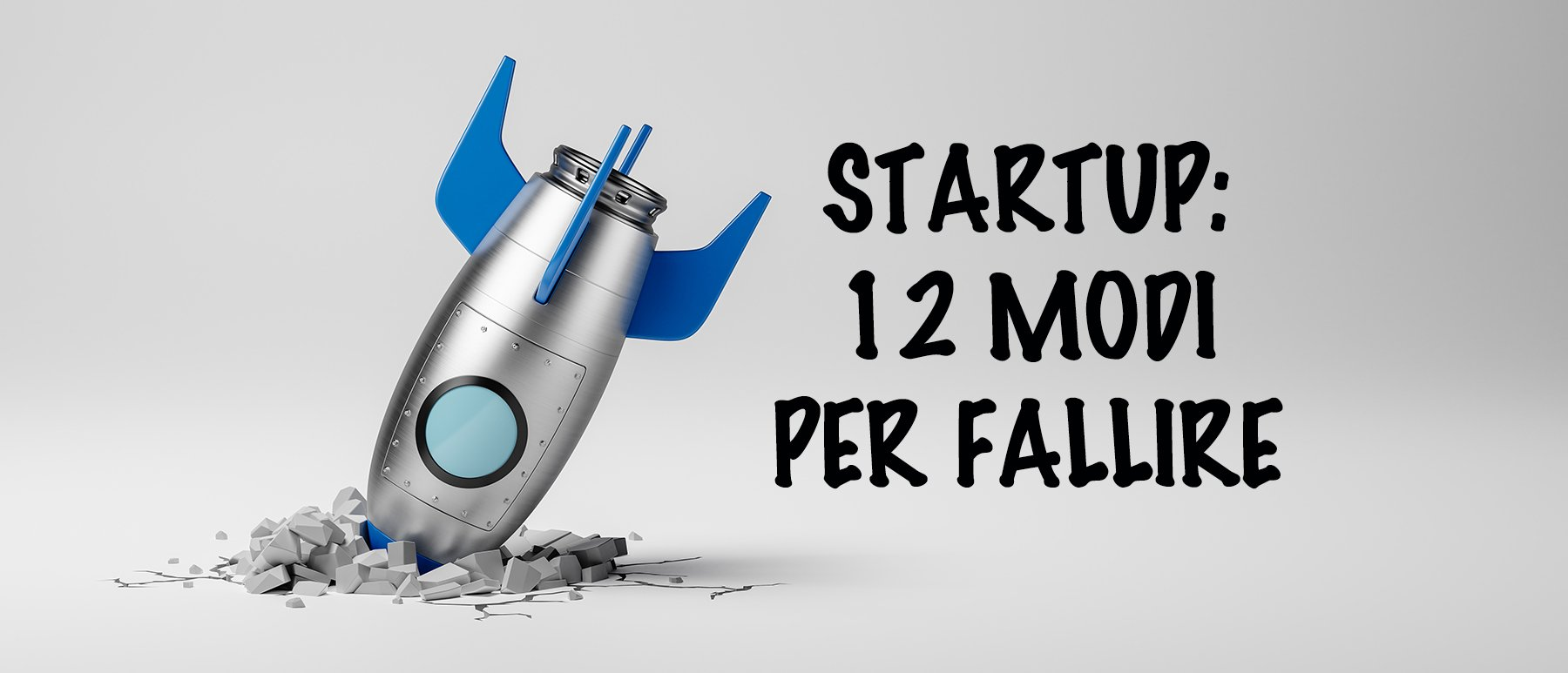 Perché le startup falliscono? 12 motivi da tenere a mente